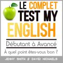 Le Complet Test My English. Débutant à Avancé.: À quel point êtes-vous bon ? Audiobook