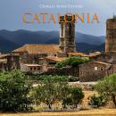 Catalonia: The History and Legacy of Spain's Most Famous Autonomous Community Audiobook
