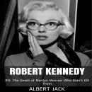 Robert Kennedy: JFK: The Death of Marilyn Monroe: Who Didn't Kill Them Audiobook