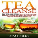 Tea Cleanse: 7 Day Tea Cleanse Diet Plan :How To Get A Flat Belly, Choose Your Detox Teas, Lose Up T Audiobook