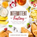 Intermittent Fasting: The Complete Guide to Lose Weight, Heal your Body, and Live a Healthy Life, Christopher Collins