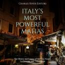 Italy's Most Powerful Mafias: The History and Legacy of the Cosa Nostra, La Camorra, and 'Ndrangheta Audiobook