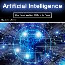 Artificial Intelligence: What Human Machines Will Do in the Future Audiobook