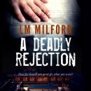 A Deadly Rejection: How far would you go to get what you want? Audiobook