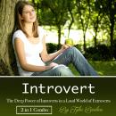 Introvert: The Deep Power of Introverts in a Loud World of Extroverts Audiobook
