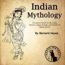 Indian Mythology: A Concise Guide to the Gods, Heroes, Sagas, Rituals and Beliefs of Indian Myths Audiobook