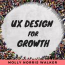 UX Design for Growth: How to optimize your product for customer conversion Audiobook