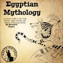 Egyptian Mythology: A Concise Guide to the Gods, Heroes, Sagas, Rituals and Beliefs of Egyptian Myth Audiobook