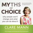 Myths of Choice: Why people won't change and what you can do about it, Clare Mann