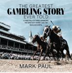 The Greatest Gambling Story Ever Told: A True Tale of Three Gamblers,  The Kentucky Derby, and The M Audiobook