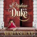 An Orphan for the Duke: A Historical Regency Romance Audiobook