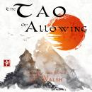 Tao of Allowing: The Art of Finding the Universe Within Your Own Heart, Gp Walsh
