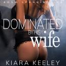 Dominated by his Wife: BDSM Spanking Sex, Kiara Keeley