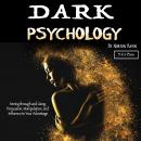The Dark Psychology: Seeing through and Using Persuasion, Manipulation, and Influence to Your Advant Audiobook