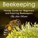 Beekeeping: Honey Guide for Beginners and Aspiring Beekeepers Audiobook