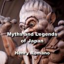 Myths and Legends of Japan: Exploring the gods, goddesses, myths, creatures and cosmology of ancient Audiobook