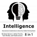 Intelligence: Neuroscience Fundamentals to Unlock Your Hidden Thinking Powers Audiobook