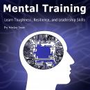Mental Toughness: Learn Toughness, Resilience, and Leadership Skills, Wesley Jones