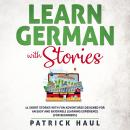Learn German with Stories: 11 Short Stories with Fun Adventures Designed for an Easy and Enjoyable L Audiobook