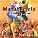 Crux of Mahabharata for busy people: Insightful rendering of the biggest Epic ever known, Swami Satyapriya, Dr. King
