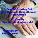 Fear Of Growing Old Self Hypnosis Hypnotherapy Meditation, Key Guy Technology Llc