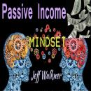 Passive Income Mindset, Jeff Walkner