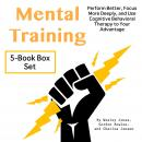 Mental Training: Perform Better, Focus More Deeply, and Use Cognitive Behavioral Therapy to Your Adv Audiobook