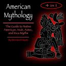 American Mythology: The Art of Native American, Inuit, Aztec, and Inca Myths Audiobook