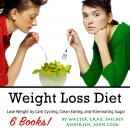 Weight Loss Diet: Lose Weight by Carb Cycling, Clean Eating, and Eliminating Sugar, Shelbey Andersen, Walter Gray, John Cook