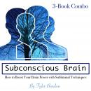 Subconscious Brain: How to Boost Your Brain Power with Subliminal Techniques Audiobook