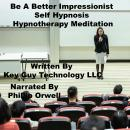 Be A Impressionist Self Hypnosis Hypnotherapy Meditation, Key Guy Technology Llc