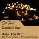 Gone Too Soon: The Tragic Endings of 4 Beloved Celebrities Audiobook