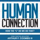 Human Connection: How the 'L' Do We Do That?, Arthur F. Coombs Iii
