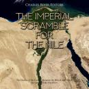 Imperial Scramble for the Nile, The: The History of the Conflict Between the British and French for  Audiobook