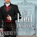 No Lord Desired: A Historical Regency Romance Audiobook