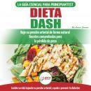 Dieta Dash: Guía De Dieta Para Principiantes Para Reducir La Presión Arterial, La Hipertensión Y Rec Audiobook