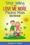 Stop Yelling And Love Me More, Please Mom Workbook Audiobook