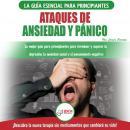 Ataques De Ansiedad Y Pánico: La Mejor Guía Para Principiantes Para Terminar Y Superar La Depresión, Audiobook