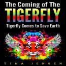 Coming of the Tigerfly: Tigerfly Comes to Save Earth, Tina Jensen