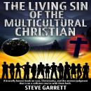 Living Sin of the Multicultural Christian: A brutally honest book on race, Christianity, and the ancient judgment that is on a collision course with them both, Steve Garrett