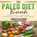 Paleo Diet Book: Lose Weight, Discover Advantages, Recipes and More, Rwg Publishing