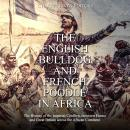 English Bulldog and French Poodle in Africa, The: The History of the Imperial Conflicts Between Fran Audiobook