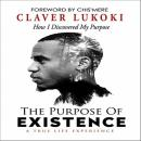 Purpose of Existence: How I Discovered My Purpose, Claver Lukoki