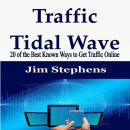 Traffic Tidal Wave: 20 of the Best Known Ways to Get Traffic Online Audiobook