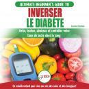 Inverser Le Diabète: Guide D'alimentation Naturelle Pour Les Débutants: Guérir, Réduire Et Contrôler Audiobook