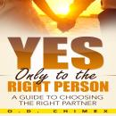 Yes, Only to the Right Person: A Guide to Choosing the Right Partner, O.D. Chimex