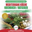 Mediterrane Küche Kochbuch / Ratgeber: Abnehmen Und Herzkrankheiten Vorbeugen (14-tage-menüplan, 40+ Audiobook