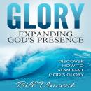 Glory: Expanding God's Presence, Bill Vincent