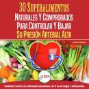 Presión Sanguínea: 30 Superalimentos Naturales Y Comprobados - Solución Para Controlar Y Bajar Su Pr Audiobook
