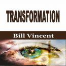 Transformation, Bill Vincent